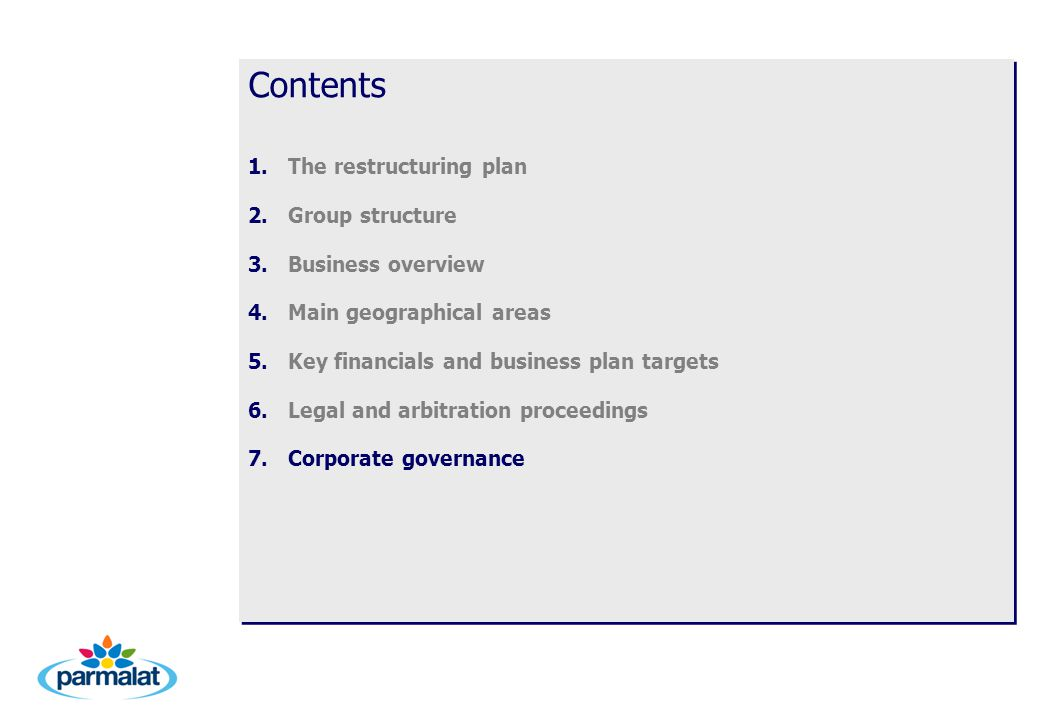 Contents 1.The restructuring plan 2.Group structure 3.Business overview 4.Main geographical areas 5.Key financials and business plan targets 6.Legal and arbitration proceedings 7.Corporate governance Contents 1.The restructuring plan 2.Group structure 3.Business overview 4.Main geographical areas 5.Key financials and business plan targets 6.Legal and arbitration proceedings 7.Corporate governance