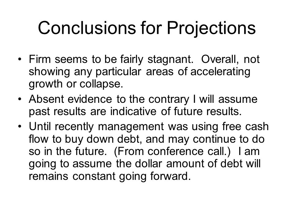 Conclusions for Projections Firm seems to be fairly stagnant.
