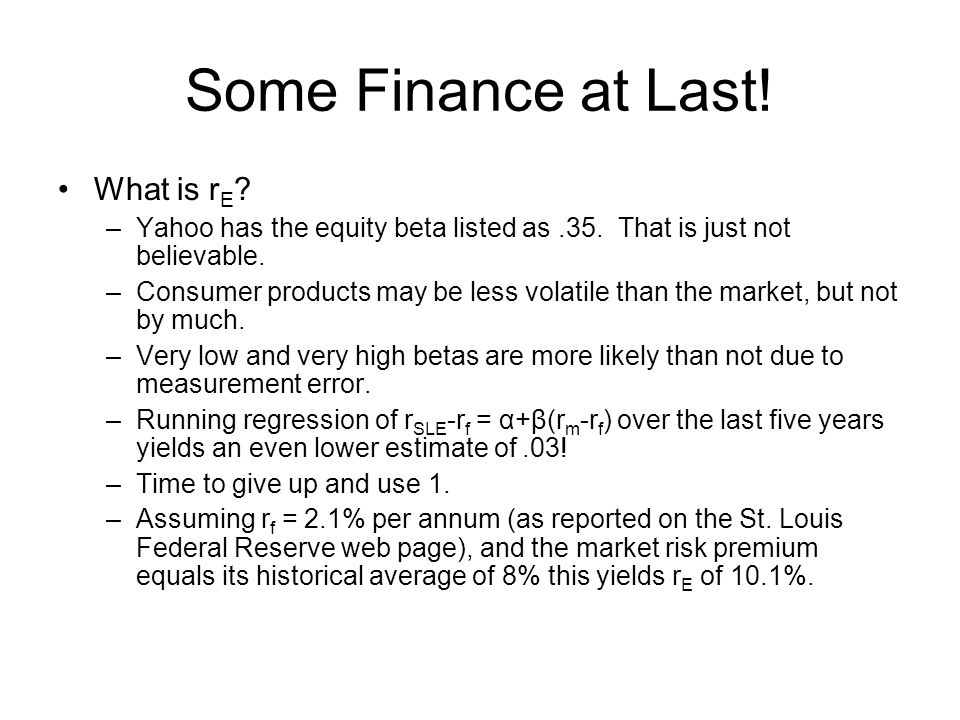 Some Finance at Last. What is r E . –Yahoo has the equity beta listed as.35.