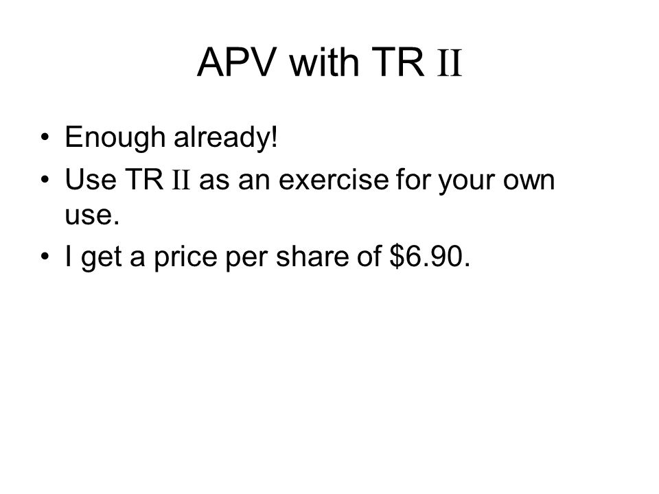 APV with TR II Enough already.Use TR II as an exercise for your own use.