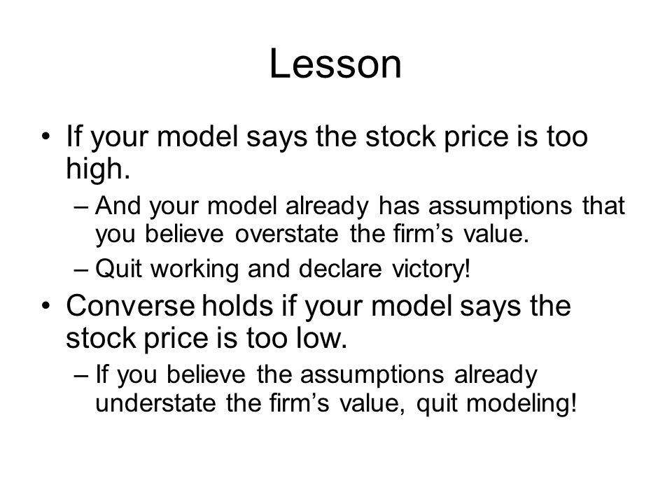 Lesson If your model says the stock price is too high.