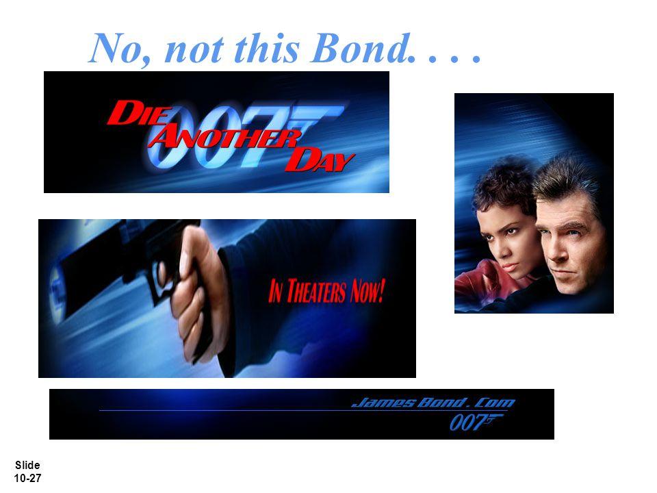 Slide 10-27 No, not this Bond....