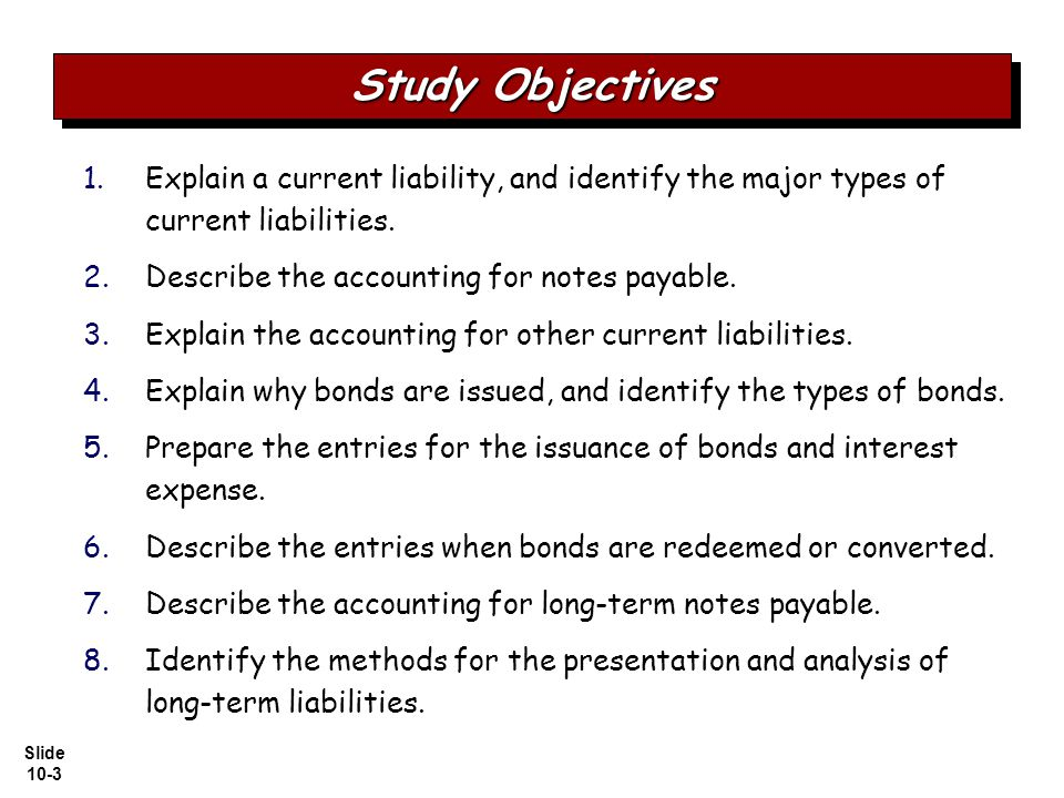 Slide 10-3 1. 1.Explain a current liability, and identify the major types of current liabilities.