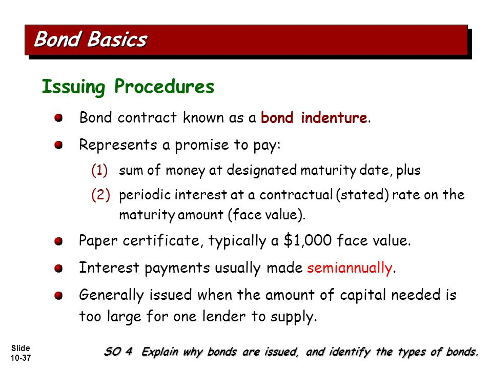 Slide 10-37 Issuing Procedures Bond contract known as a bond indenture.