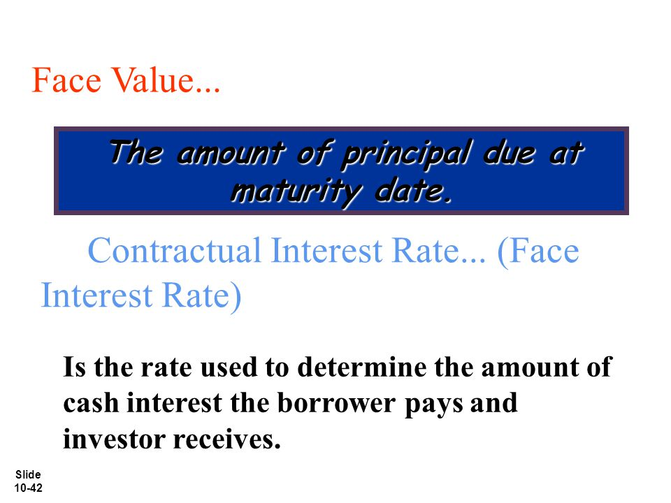 Slide 10-42 Face Value...The amount of principal due at maturity date.