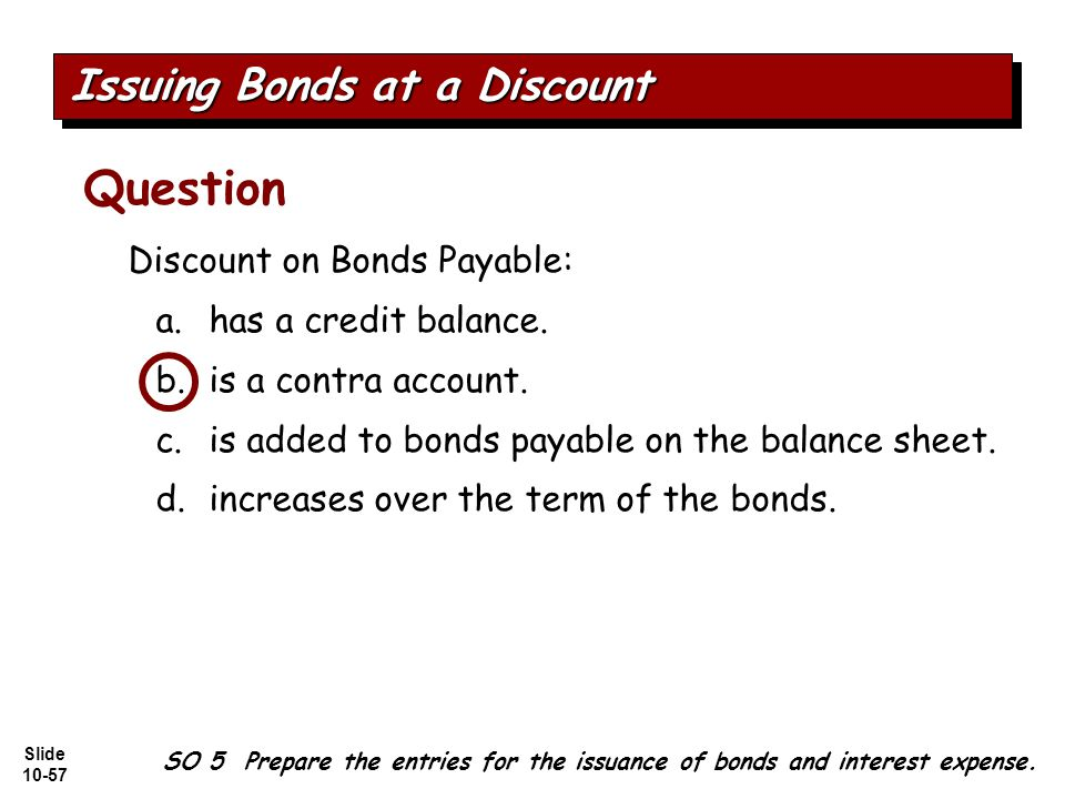 Slide 10-57 SO 5 Prepare the entries for the issuance of bonds and interest expense.