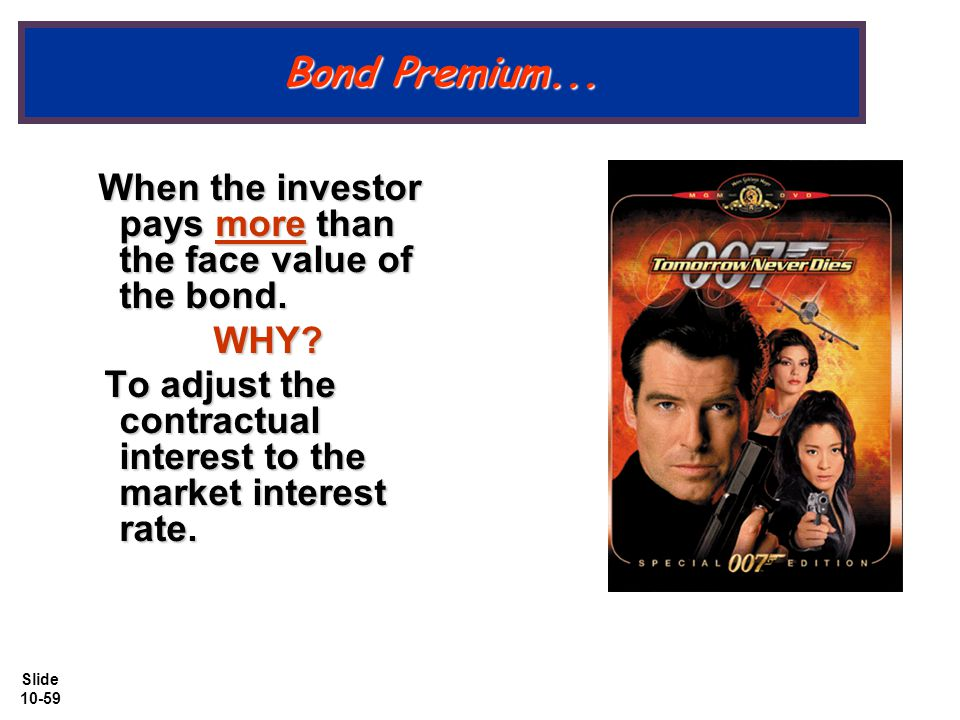 Slide 10-59 Bond Premium...When the investor pays more than the face value of the bond.