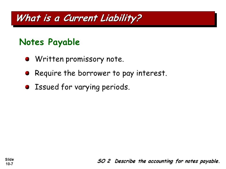 Slide 10-7 SO 2 Describe the accounting for notes payable.