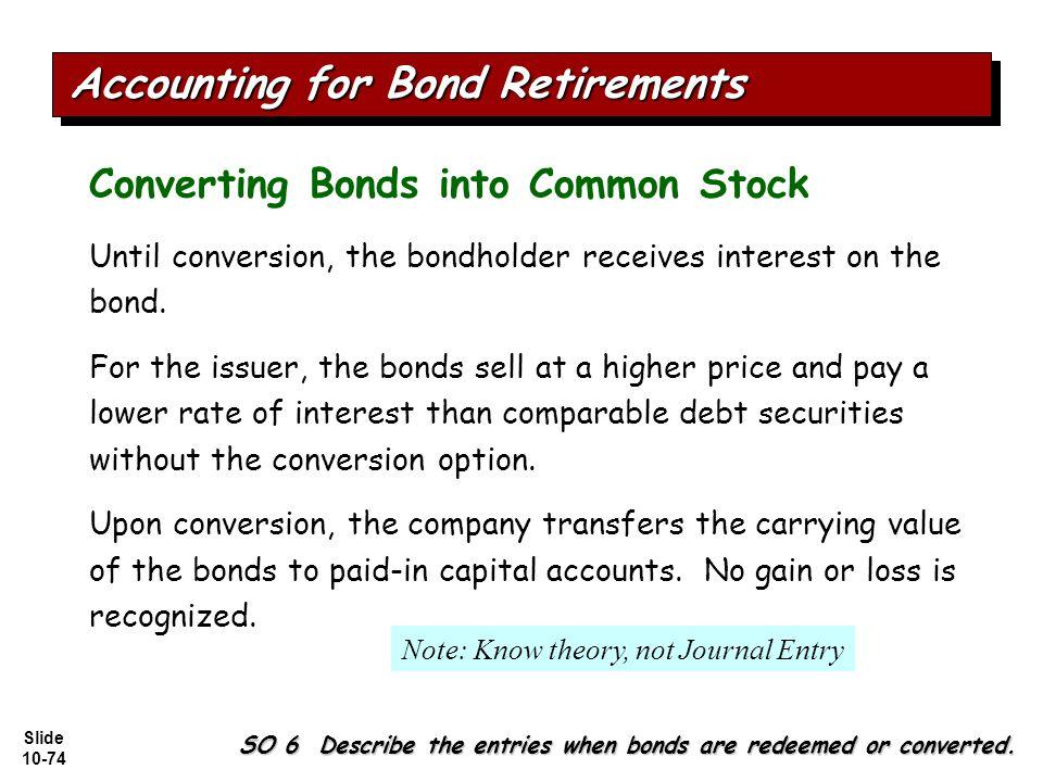 Slide 10-74 Converting Bonds into Common Stock Until conversion, the bondholder receives interest on the bond.