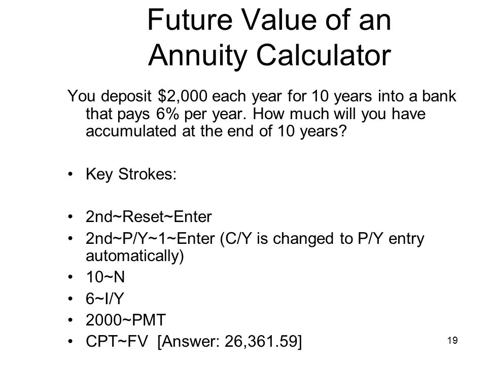 19 Future Value of an Annuity Calculator You deposit $2,000 each year for 10 years into a bank that pays 6% per year.