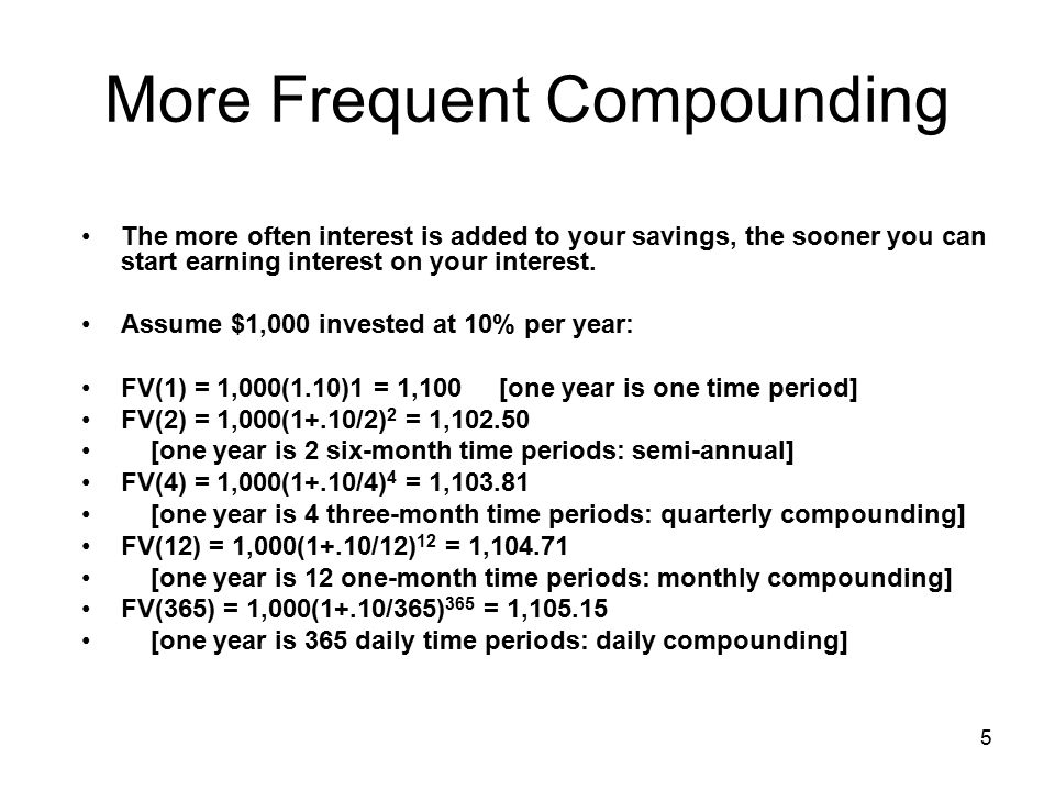 5 More Frequent Compounding The more often interest is added to your savings, the sooner you can start earning interest on your interest.