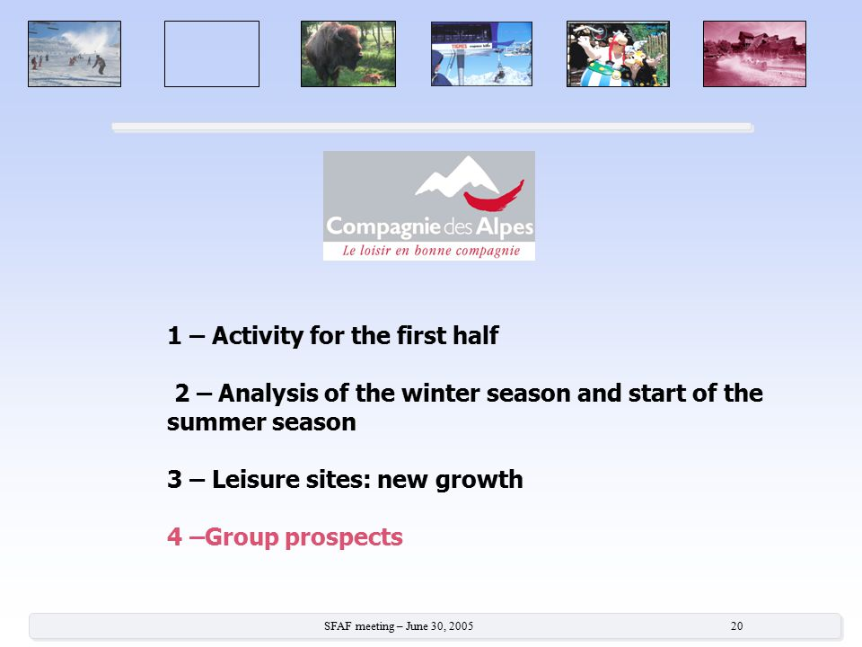 SFAF meeting – June 30, 2005 20 1 – Activity for the first half 2 – Analysis of the winter season and start of the summer season 3 – Leisure sites: ne