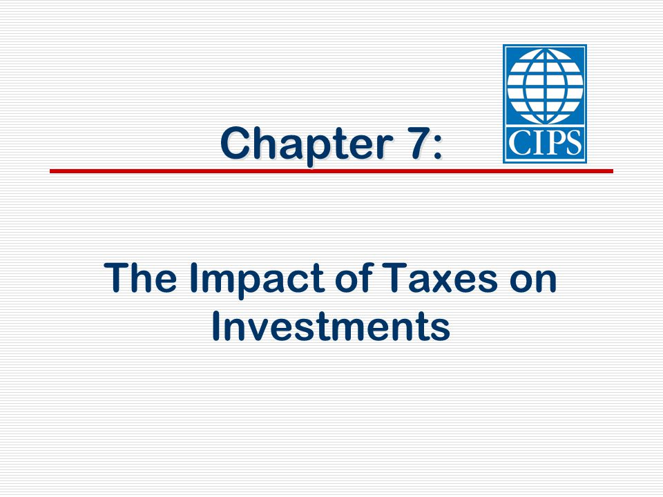 Chapter 7: The Impact of Taxes on Investments