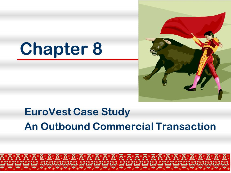 Chapter 8 EuroVest Case Study An Outbound Commercial Transaction