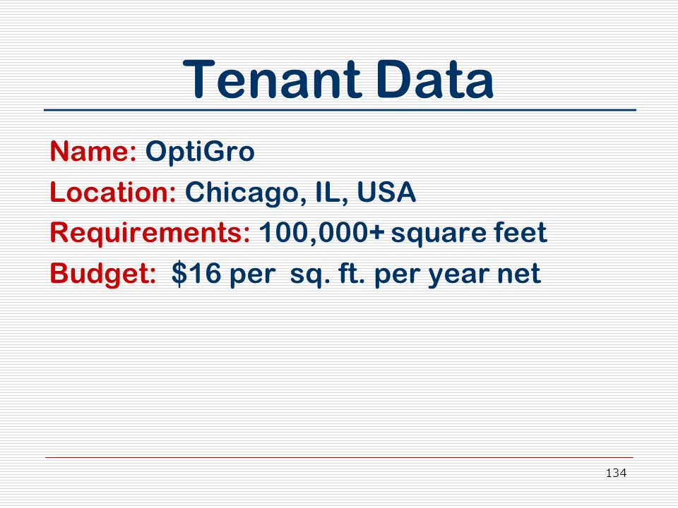 134 Tenant Data Name: OptiGro Location: Chicago, IL, USA Requirements: 100,000+ square feet Budget: $16 per sq. ft. per year net