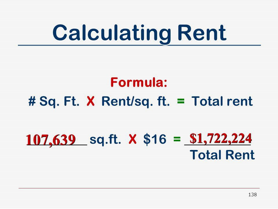 138 Calculating Rent Formula: # Sq. Ft. X Rent/sq.
