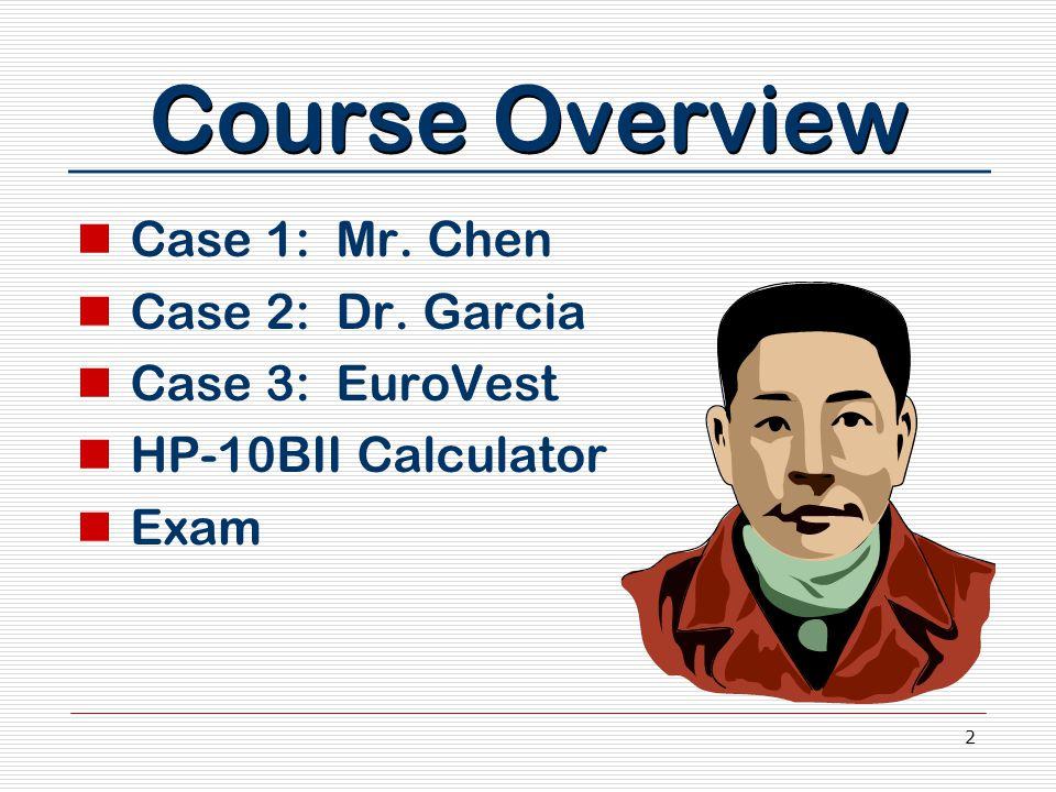 2 Course Overview Case 1: Mr. Chen Case 2: Dr. Garcia Case 3: EuroVest HP-10BII Calculator Exam
