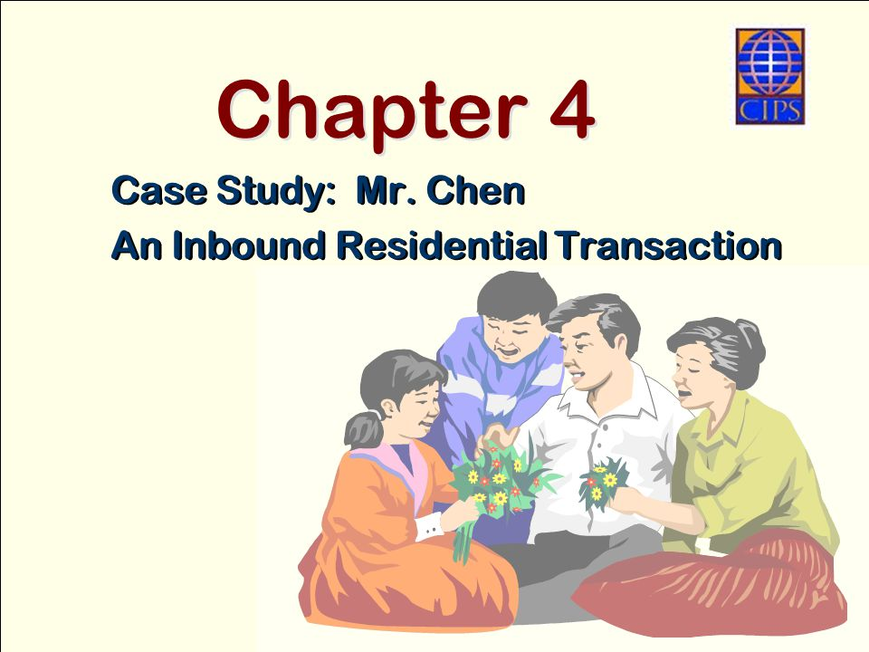 Chapter 4 Case Study: Mr. Chen An Inbound Residential Transaction Case Study: Mr.