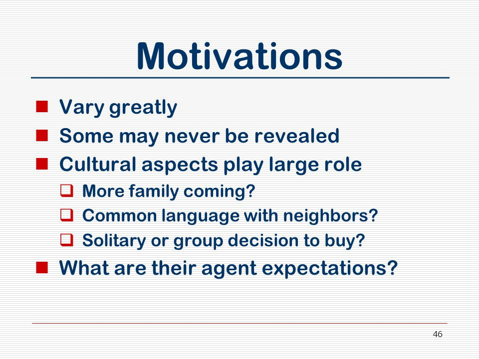 46 Motivations Vary greatly Some may never be revealed Cultural aspects play large role  More family coming.