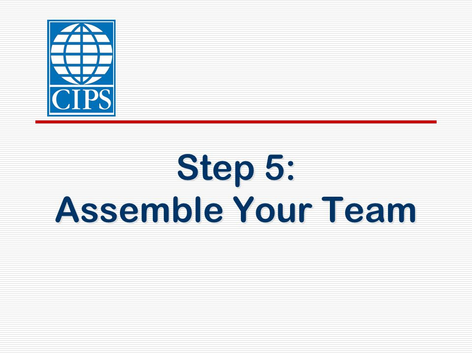 Step 5: Assemble Your Team