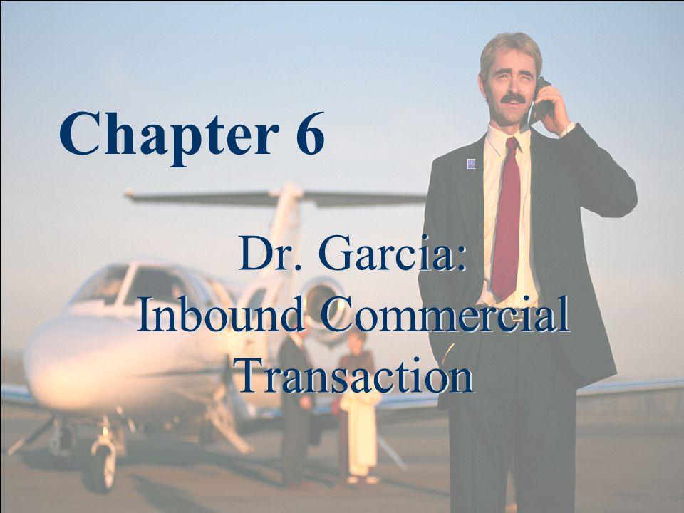 Dr. Garcia: Inbound Commercial Transaction Chapter 6