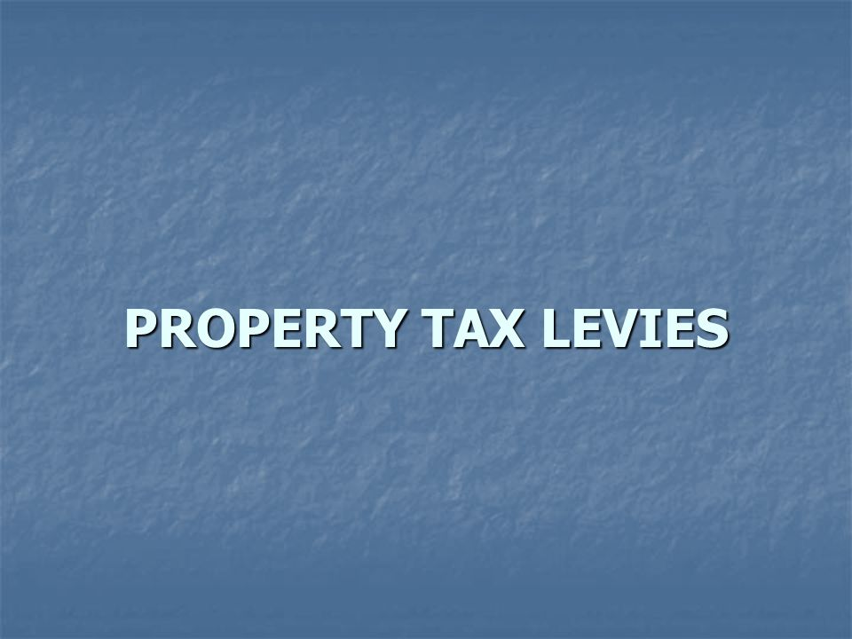 PROPERTY TAX LEVIES