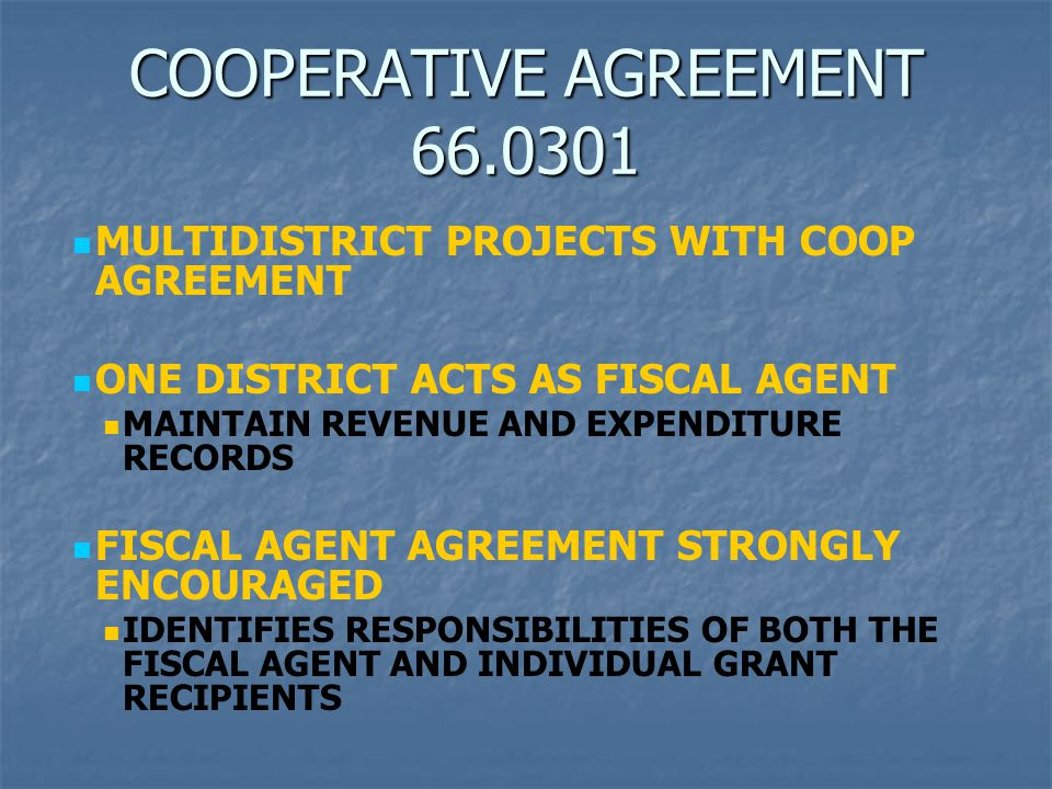 MULTIDISTRICT PROJECTS WITH COOP AGREEMENT ONE DISTRICT ACTS AS FISCAL AGENT MAINTAIN REVENUE AND EXPENDITURE RECORDS FISCAL AGENT AGREEMENT STRONGLY