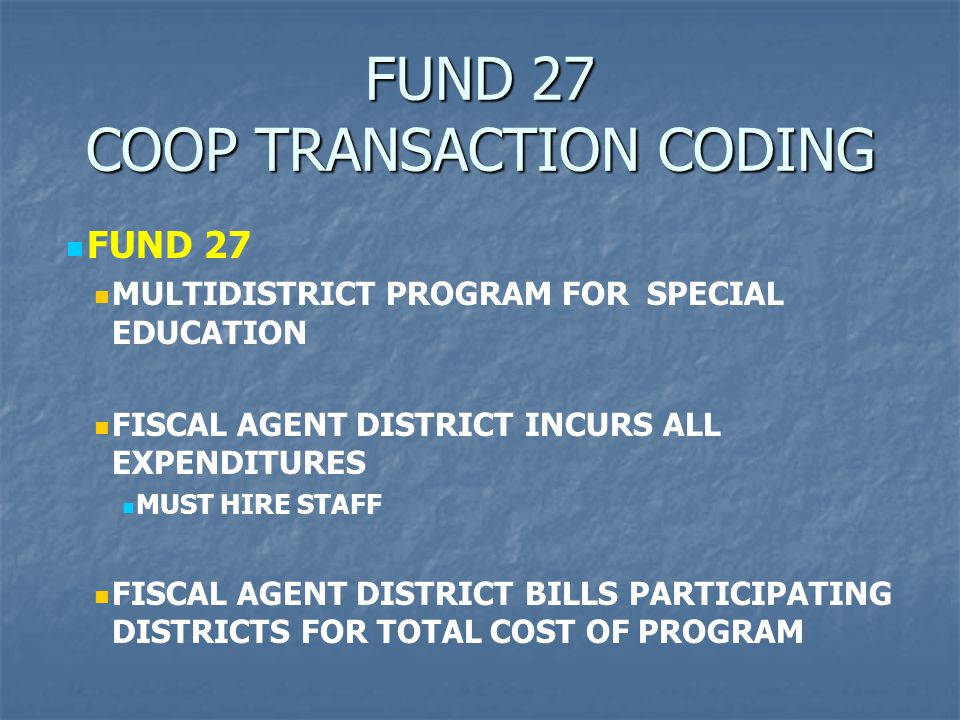 FUND 27 COOP TRANSACTION CODING FUND 27 MULTIDISTRICT PROGRAM FOR SPECIAL EDUCATION FISCAL AGENT DISTRICT INCURS ALL EXPENDITURES MUST HIRE STAFF FISC