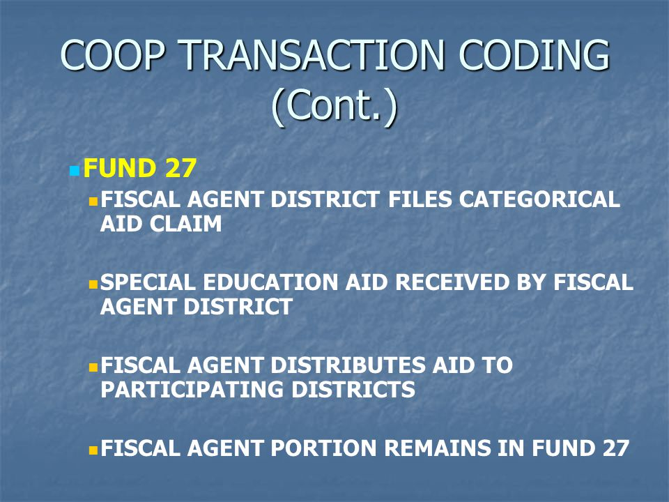 COOP TRANSACTION CODING (Cont.) FUND 27 FISCAL AGENT DISTRICT FILES CATEGORICAL AID CLAIM SPECIAL EDUCATION AID RECEIVED BY FISCAL AGENT DISTRICT FISC