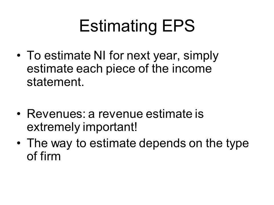 Estimating EPS To estimate NI for next year, simply estimate each piece of the income statement.