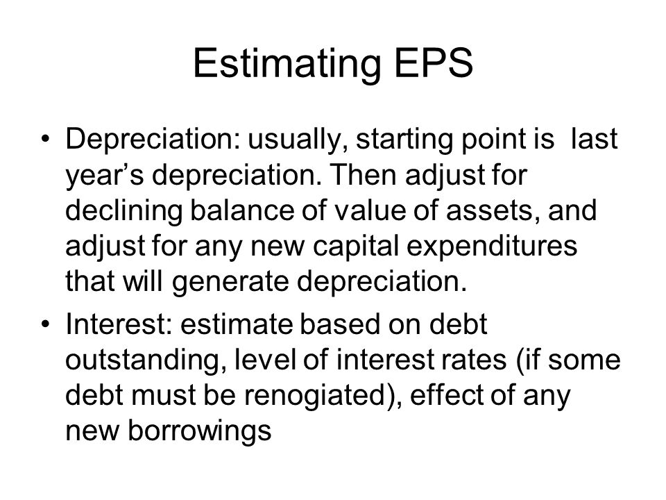 Estimating EPS Depreciation: usually, starting point is last year's depreciation.