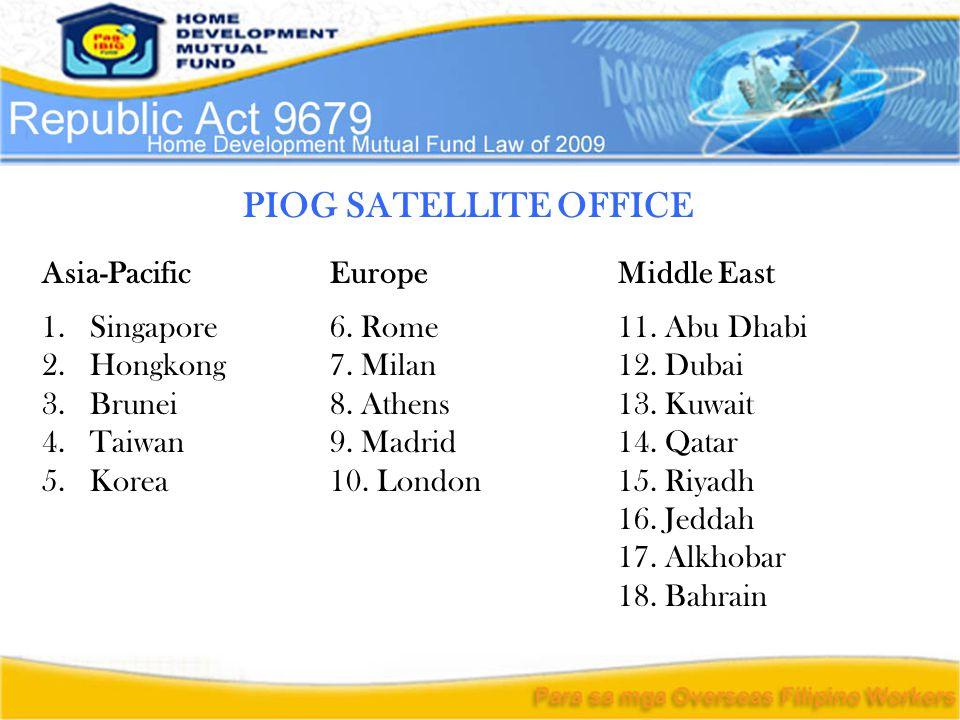 PIOG SATELLITE OFFICE Asia-PacificEurope Middle East 1.Singapore6. Rome 11. Abu Dhabi 2.Hongkong 7. Milan 12. Dubai 3.Brunei8. Athens13. Kuwait 4.Taiw
