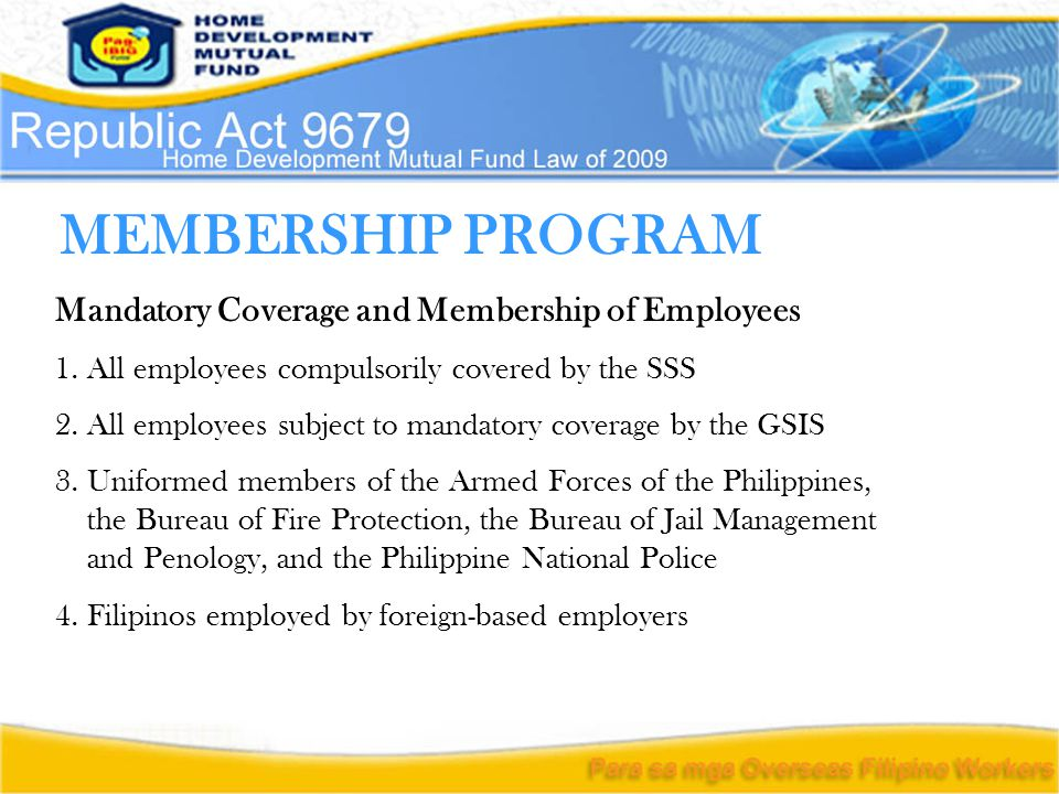 MEMBERSHIP PROGRAM Mandatory Coverage and Membership of Employees 1. All employees compulsorily covered by the SSS 2. All employees subject to mandato