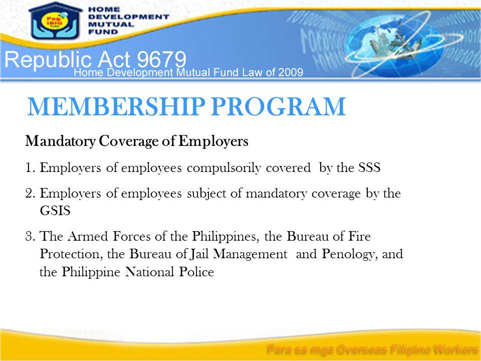 MEMBERSHIP PROGRAM Mandatory Coverage of Employers 1. Employers of employees compulsorily covered by the SSS 2. Employers of employees subject of mand