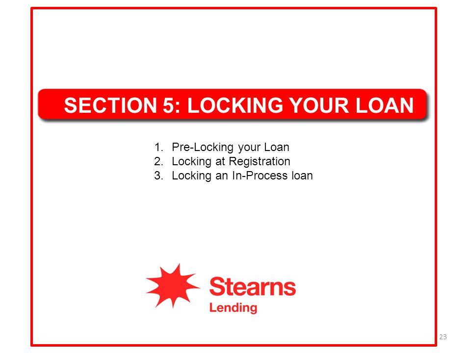 23 SECTION 5: LOCKING YOUR LOAN 1.Pre-Locking your Loan 2.Locking at Registration 3.Locking an In-Process loan