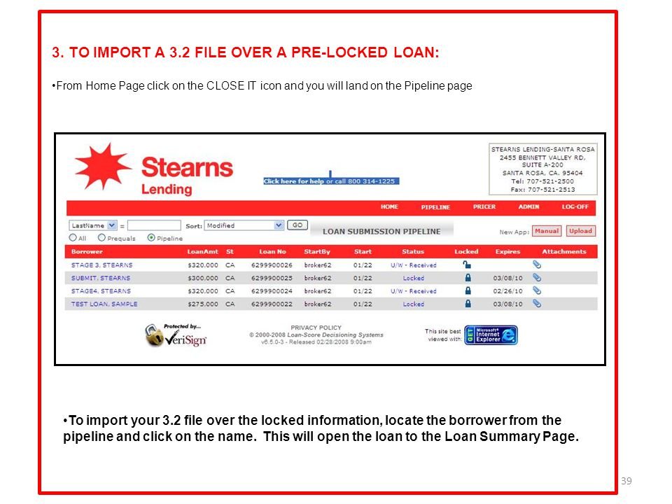 39 3. TO IMPORT A 3.2 FILE OVER A PRE-LOCKED LOAN: From Home Page click on the CLOSE IT icon and you will land on the Pipeline page To import your 3.2