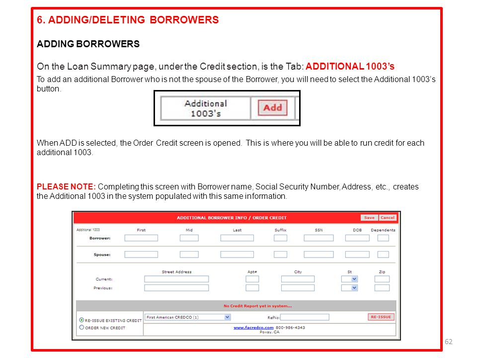 62 6. ADDING/DELETING BORROWERS ADDING BORROWERS On the Loan Summary page, under the Credit section, is the Tab: ADDITIONAL 1003's To add an additiona