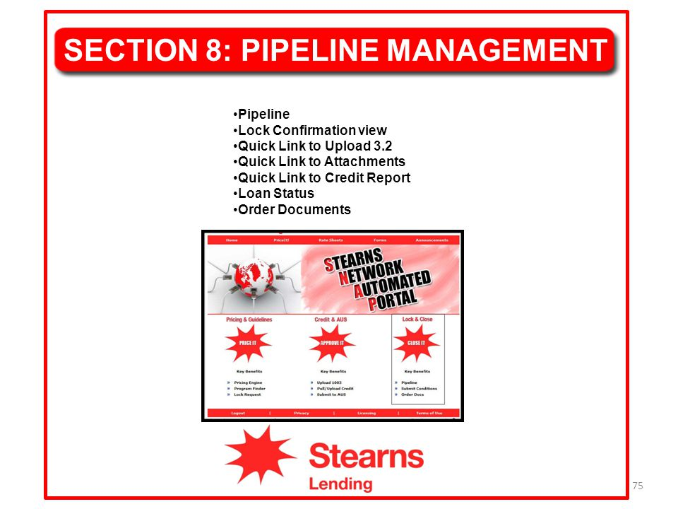 75 SECTION 8: PIPELINE MANAGEMENT Pipeline Lock Confirmation view Quick Link to Upload 3.2 Quick Link to Attachments Quick Link to Credit Report Loan