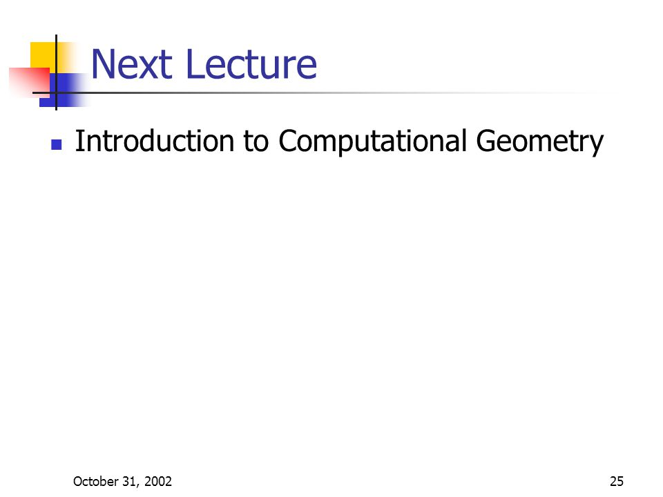 October 31, 200225 Next Lecture Introduction to Computational Geometry