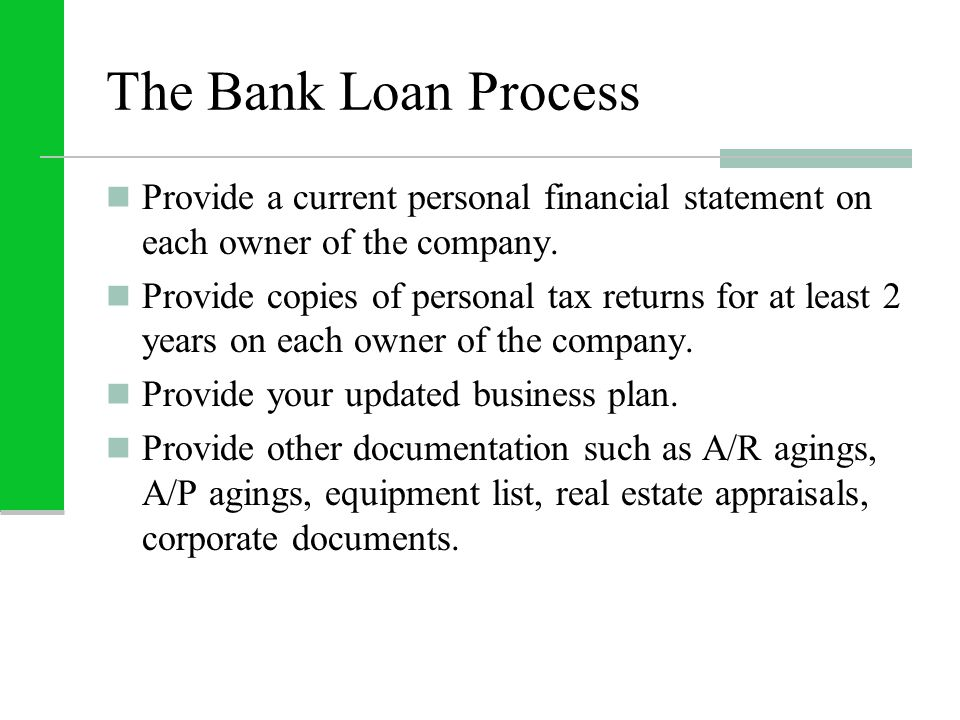 The Bank Loan Process Provide a current personal financial statement on each owner of the company. Provide copies of personal tax returns for at least