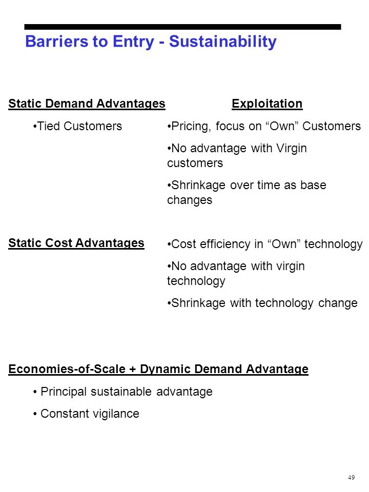 "49 Barriers to Entry - Sustainability Static Demand Advantages Tied Customers Exploitation Pricing, focus on ""Own"" Customers No advantage with Virgin"