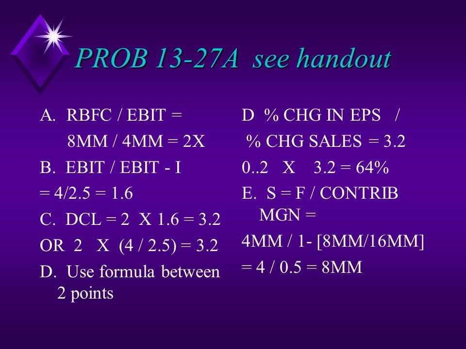 PROB 13-27A see handout A. RBFC / EBIT = 8MM / 4MM = 2X B.
