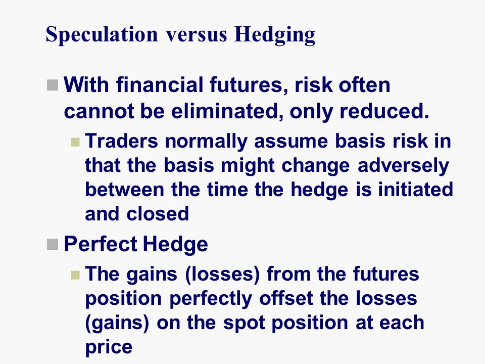 Speculation versus Hedging With financial futures, risk often cannot be eliminated, only reduced.