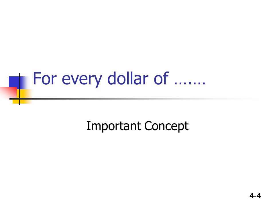 4-4 For every dollar of ….… Important Concept