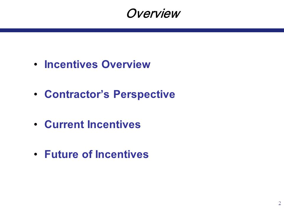 2 Overview Incentives Overview Contractor's Perspective Current Incentives Future of Incentives