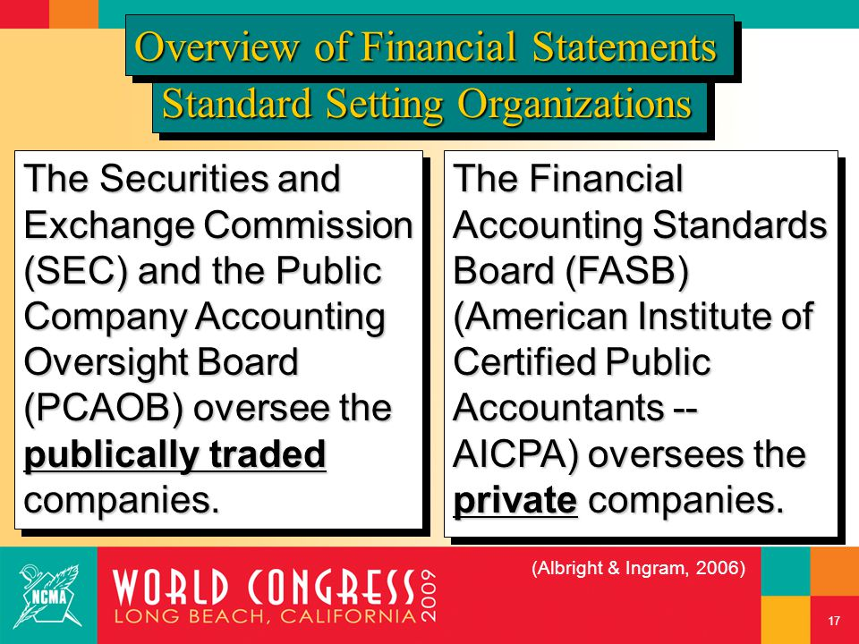 The Securities and Exchange Commission (SEC) and the Public Company Accounting Oversight Board (PCAOB) oversee the publically traded companies. The Fi