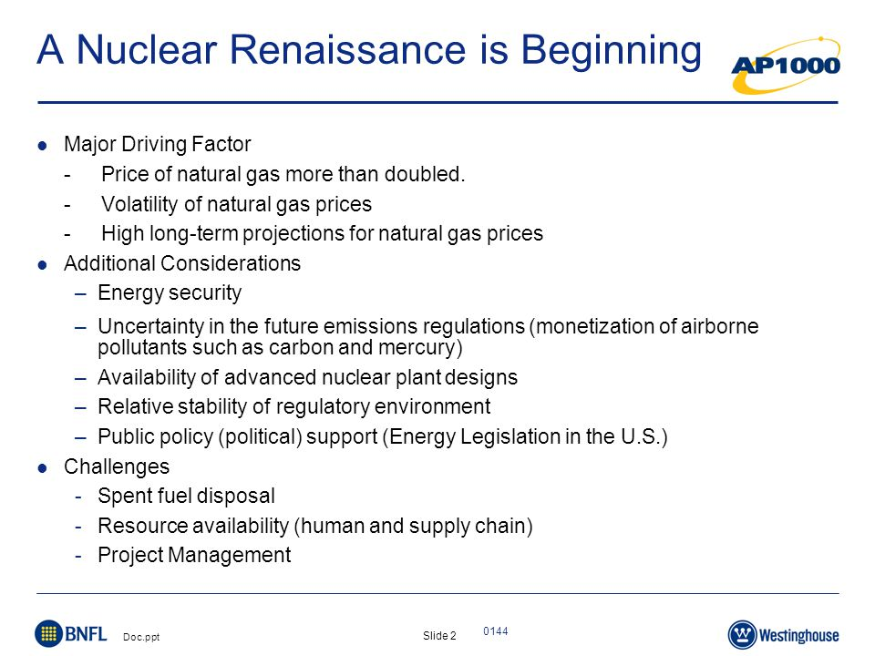 Slide 2 Doc.ppt 0144 A Nuclear Renaissance is Beginning Major Driving Factor -Price of natural gas more than doubled.