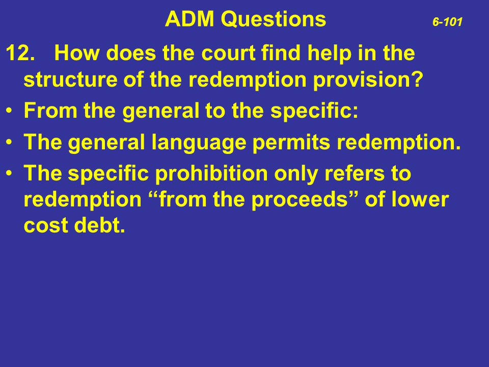 ADM Questions 6-101 12.How does the court find help in the structure of the redemption provision? From the general to the specific: The general langua