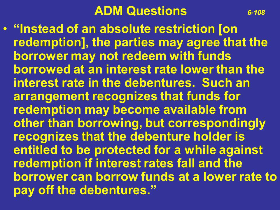 """ADM Questions 6-108 """"Instead of an absolute restriction [on redemption], the parties may agree that the borrower may not redeem with funds borrowed at"""