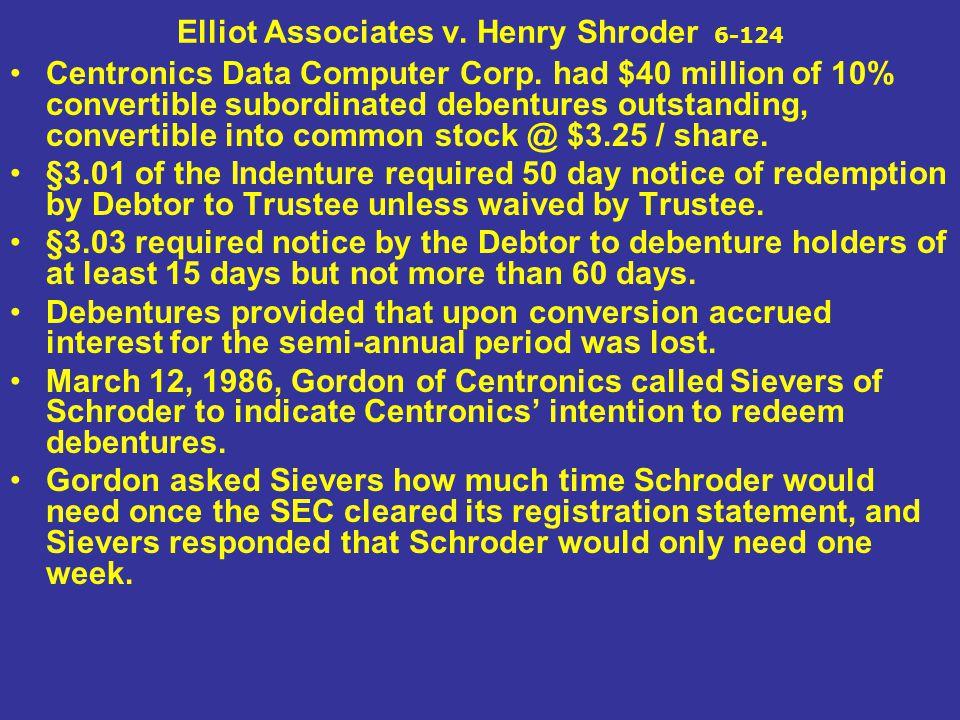 Elliot Associates v. Henry Shroder 6-124 Centronics Data Computer Corp. had $40 million of 10% convertible subordinated debentures outstanding, conver